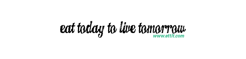 Eat Today To Live Tomorrow